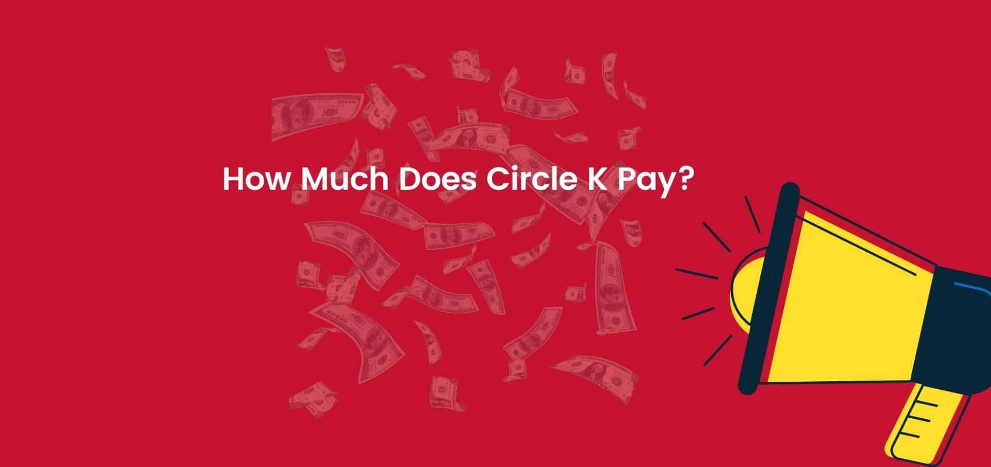 Circle K pays its workers slightly below average compared to other convenience store chains but offers an excellent chance for advancement within the company.