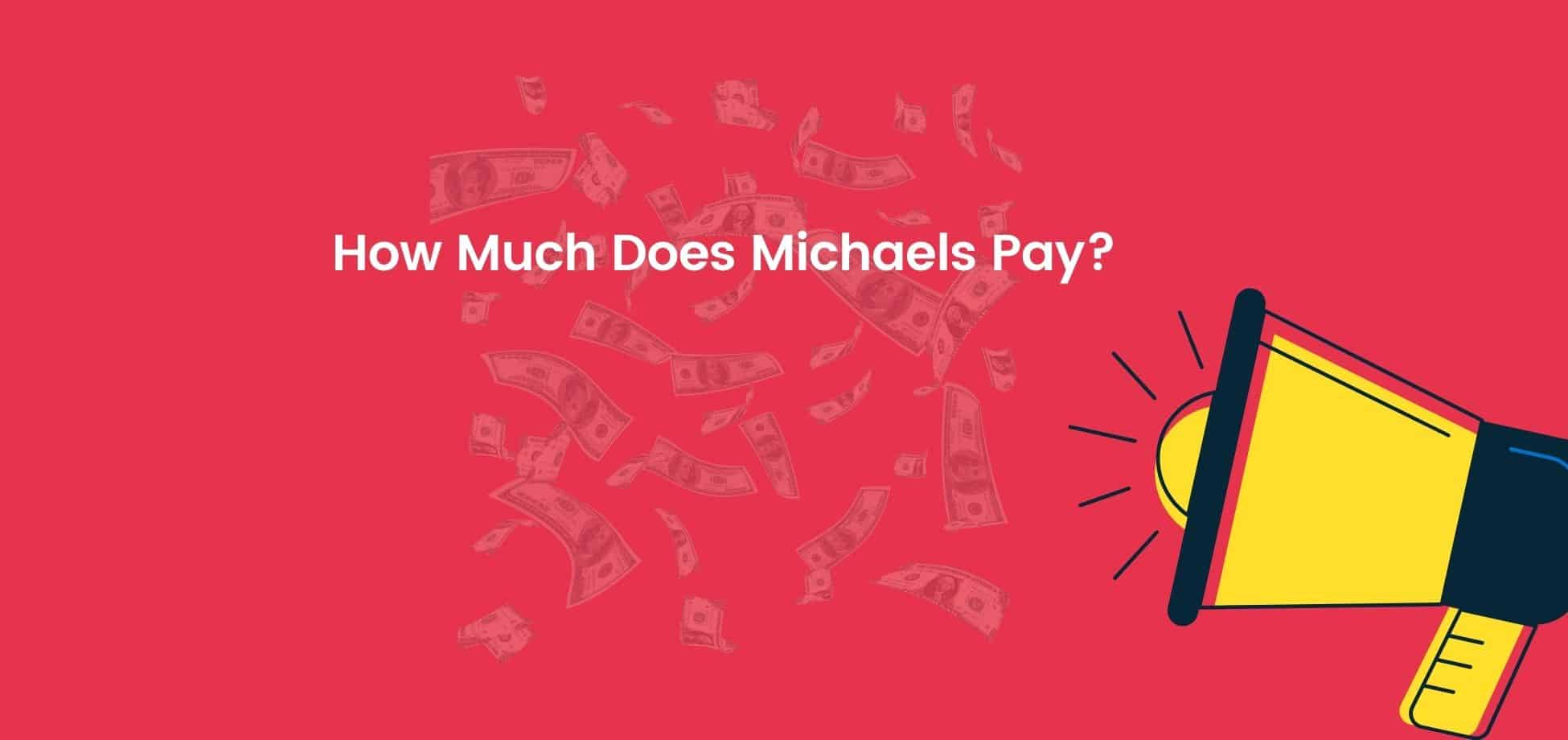 Michaels hourly pay and salaries are just about average for the retail industry.